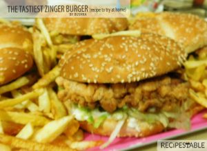 The Tastiest Zinger Burger Recipe