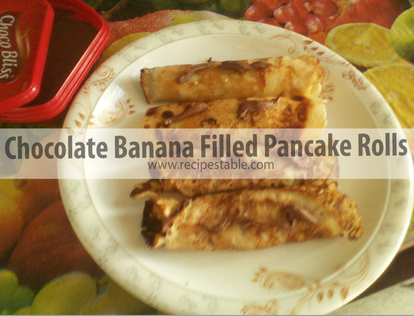 Chocolate and Banana Filled Pancake Rolls Recipe