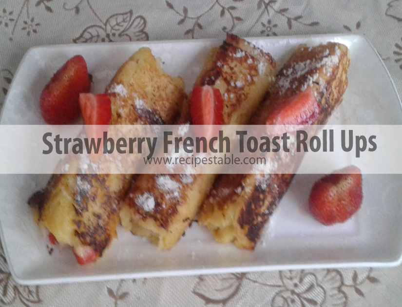 Strawberry French Toast Roll Ups recipe