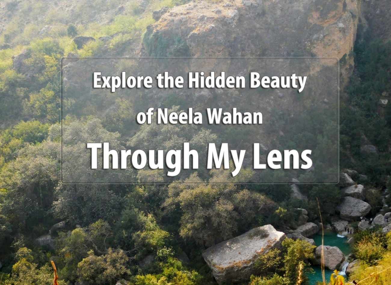 Explore the Hidden Beauty of Neela Wahan Through My Lens